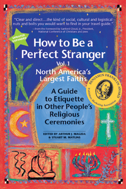 How to Be a Perfect Stranger: A Guide to Etiquette in Other People's Religious Ceremonies edited by Stuart M. Matlins and Arthur J. Magida.  Permission granted by SkyLight Paths Publishing, Woodstock, VT, www.skylightpaths.com
