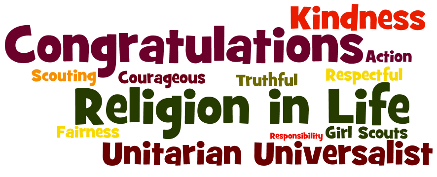 Create your own Word Chart here: http://www.wordle.net/create. The more words you type into the box, the larger the word will be in your Word Chart. More than one word (Religion and Life, for example) requires a ~ in between the words (Religion~in~Life).  You can print your Word Charts and hang them in the meeting space where you meet for Girl Scout activities. Have fun!